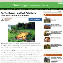 Ask TreeHugger: How Much Pollution is Emitted from Yard Waste Fires?