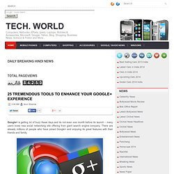 25 Tremendous Tools To Enhance Your Google+ Experience ~ Tech. World