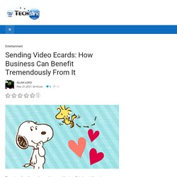 Sending Video Ecards: How Business Can Benefit Tremendously From It - TechSling Weblog