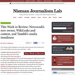 This Week in Review: Newsweek's new owner, WikiLeaks and context, and Tumblr's media trendiness