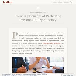 Trending Benefits of Preferring Personal Injury Attorney