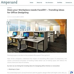 Does your Workplace need a Facelift? – Trending ideas for Office Designing