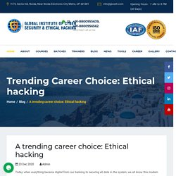 A trending career choice: Ethical hacking