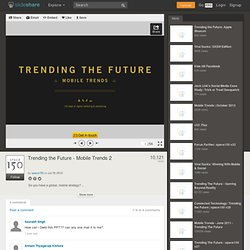 Trending the Future - Mobile Trends 2