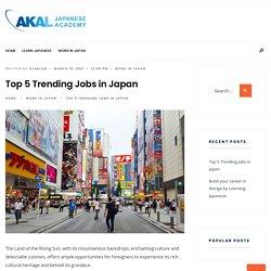 Top 5 Trending Jobs in Japan - Akal Japanese Academy - Blog