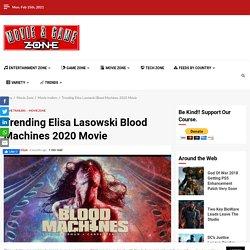 Trending Elisa Lasowski Blood Machines 2020 Movie