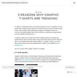 5 Reasons Why Graphic T-shirts Are Trending – malegroomingacademy