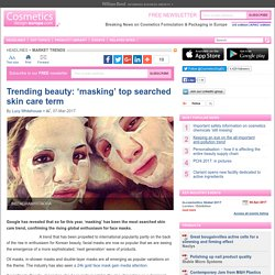 Trending beauty: 'masking' top searched skin care term