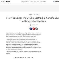 Now Trending: The 7-Skin Method Is Korea's Secret to Dewy, Glowing Skin