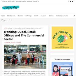 Trending Dubai, Retail, Offices and The Commercial Sector - Swaggy Post