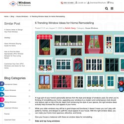 6 Trending Window Ideas for Home Remodelling