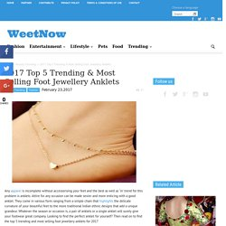 2017 Top 5 Trending & Most Selling Foot Jewellery Anklets - WeetNow