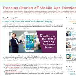 Trending Stories of Mobile App Development: 6 Things to be Shared with iPhone App Development Company