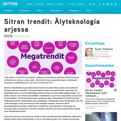 Sitran trendit: Älyteknologia arjessa