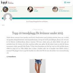 Topp 10 trendplagg för kvinnor under 2015 - Modetrender