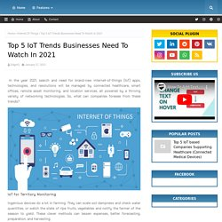 Top 5 IoT Trends Businesses Need To Watch In 2021