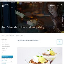 Top 5 trends in the world of pastry