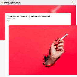Focus on New Trends in Cigarette Boxes Industries