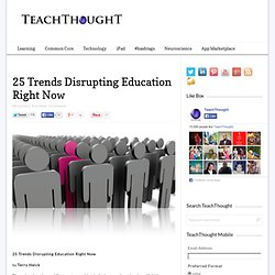 25 Trends Disrupting Education Right Now