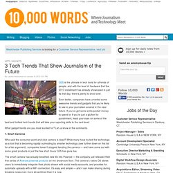 3 Tech Trends That Show Journalism of the Future - 10,000 Words — www.mediabistro