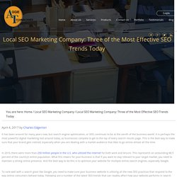 Local SEO Marketing Company: Three of the Most Effective SEO Trends Today