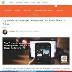 Top Trends In Mobile App Development That Would Shape Its Future