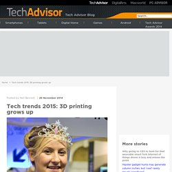 Tech trends 2015: 3D printing grows up - Tech Advisor Blog