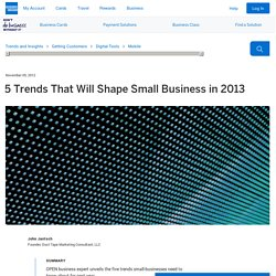 5 Trends That Will Shape Small Business in 2013 - OPEN Forum