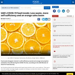 FOOD NAVIGATOR ASIA 01/07/20 UAE's COVID-19 food trends: Less waste, more self-sufficiency and an orange sales boom