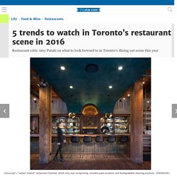 5 trends to watch in Toronto's restaurant scene in 2016