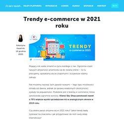 Trendy e-commerce w 2021 r.