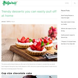 Trendy desserts you can easily pull off at home – Nilgiris