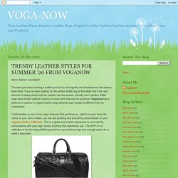 VOGA-NOW: TRENDY LEATHER STYLES FOR SUMMER '20 FROM VOGANOW