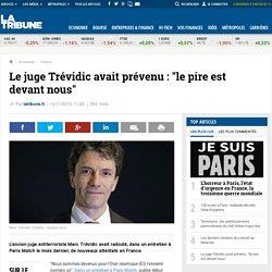 """Le juge Trévidic avait prévenu : """"le pire est devant nous"""""""