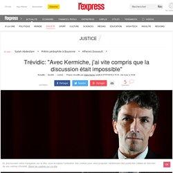 """Marc Trévidic: """"Avec Kermiche, j'ai vite compris que la discussion était impossible"""""""