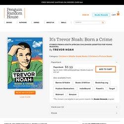 It's Trevor Noah: Born a Crime by Trevor Noah: 9780525582199