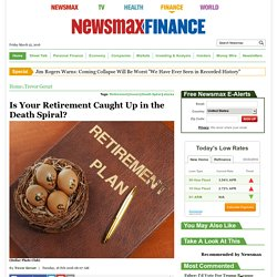 Trevor Gerszt: Is Your Retirement Caught Up in the Death Spiral?