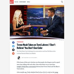 Trevor Noah Takes on Tomi Lahren: I 'Don't Believe' You Don't See Color