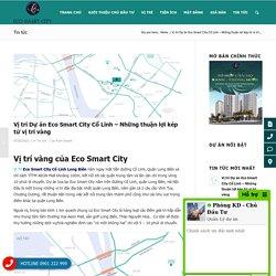Vị trí Dự án Eco Smart City Cổ Linh - Những thuận lợi kép từ vị trí vàng