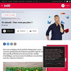 FRANCE INTER 29/08/19 LA TERRE AU CARRE - Tri sélectif : Trier n'est pas jeter ?