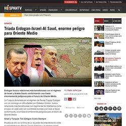 Triada Erdogan-Israel-Al Saud, enorme peligro para Oriente Medio