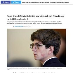 Rape-trial defendant denies sex with girl, but friends say he told them he did it
