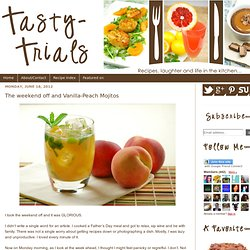 Tasty Trials: The weekend off and Vanilla-Peach Mojitos