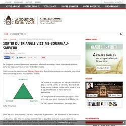 SORTIR DU TRIANGLE VICTIME-BOURREAU-SAUVEUR - par Aline Tardif pour La solution est en vous!