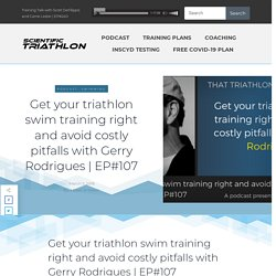 Get your triathlon swim training right and avoid costly pitfalls with Gerry Rodrigues