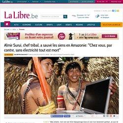 """Almir Surui, chef tribal, a sauvé les siens en Amazonie: """"Chez vous, par contre, sans électricité tout est mort"""""""