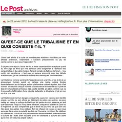 QU'EST-CE QUE LE TRIBALISME ET EN QUOI CONSISTE-T-IL ? - Tilitity sur LePost.fr (23:52)