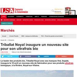 Triballat Noyal inaugure un nouveau site pour... - Produits Biologiques