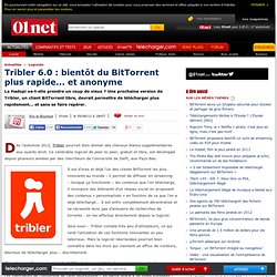 Tribler 6.0 : bientôt du BitTorrent plus rapide... et anonyme