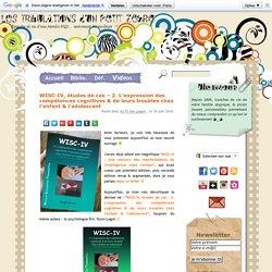 Les Tribulations d'un Petit Zèbre » WISC-IV, études de cas – 2. L'expression des compétences cognitives & de leurs troubles chez l'enfant & l'adolescent